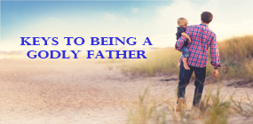 Keys to Being a Godly Father
