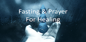 Fasting and Prayer for Healing