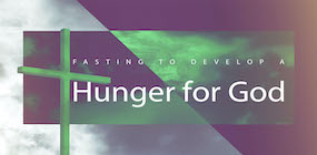 Fasting to Develop a Hunger for God