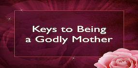 Keys to Being a Godly Mother
