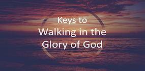Keys to Walking in the Glory of God
