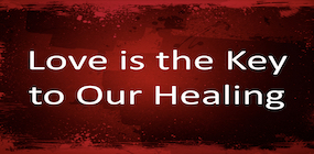 Love is the Key to Our Healing